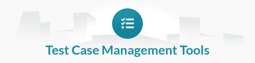 Manual Testing Tools List - Test Case Management Tools